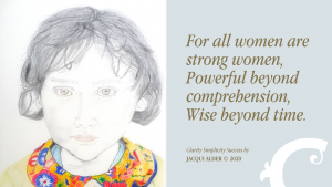 Drawing of girl Quote: all women are strong women Powerful beyond comprehension Wise beyond time. Jacqui Alder
